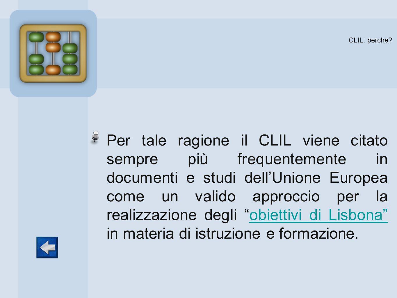 CLIL: perchè? Per tale ragione il CLIL viene citato sempre più frequentemente in documenti e studi dellUnione Europea come un valido approccio per la