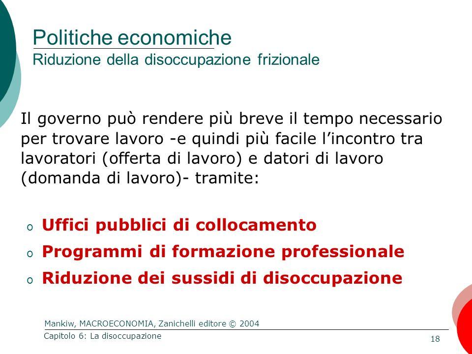 Mankiw, MACROECONOMIA, Zanichelli editore © 2004 18 Capitolo 6: La disoccupazione Politiche economiche Riduzione della disoccupazione frizionale Il go