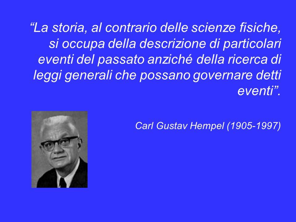 La storia, al contrario delle scienze fisiche, si occupa della descrizione di particolari eventi del passato anziché della ricerca di leggi generali che possano governare detti eventi.