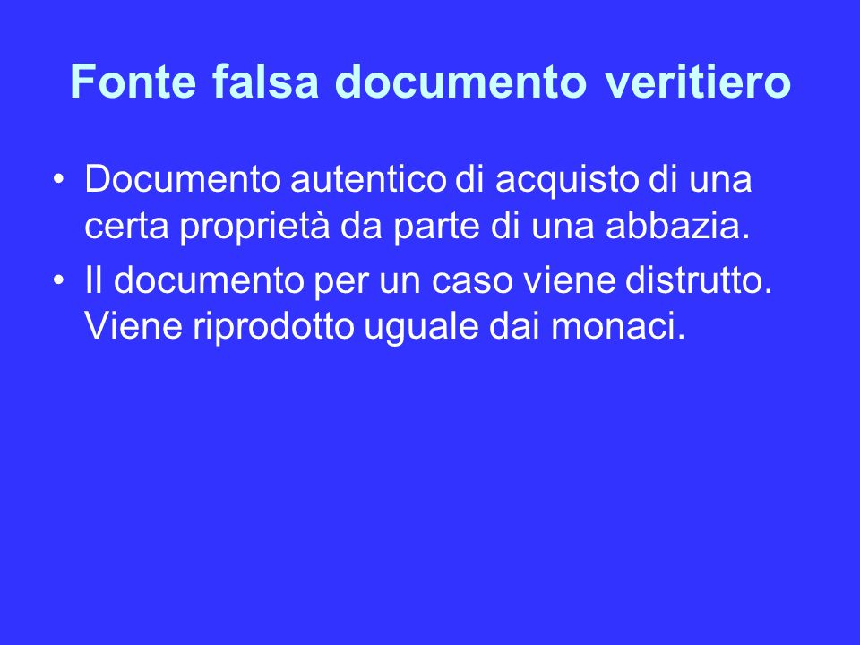 Fonte falsa documento veritiero Documento autentico di acquisto di una certa proprietà da parte di una abbazia. Il documento per un caso viene distrut
