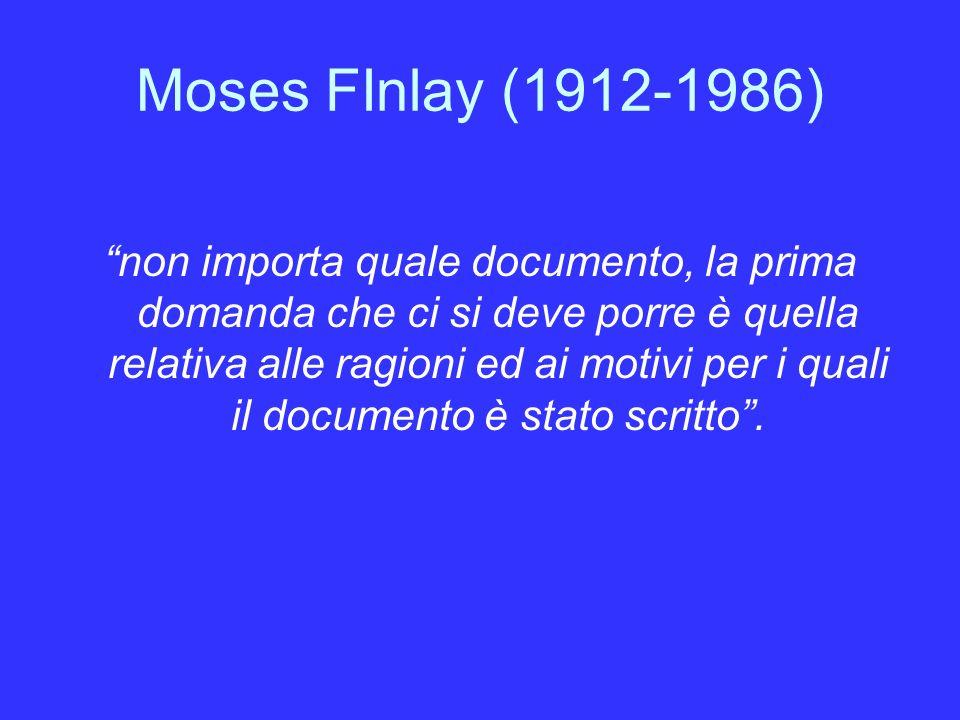 Moses FInlay (1912-1986) non importa quale documento, la prima domanda che ci si deve porre è quella relativa alle ragioni ed ai motivi per i quali il documento è stato scritto.