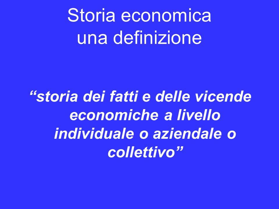 Storia economica una definizione storia dei fatti e delle vicende economiche a livello individuale o aziendale o collettivo