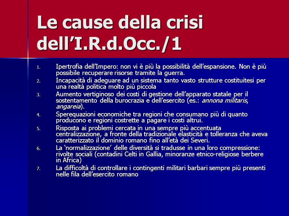 Le cause della crisi dellI.R.d.Occ./1 1. Ipertrofia dellImpero: non vi è più la possibilità dellespansione. Non è più possibile recuperare risorse tra