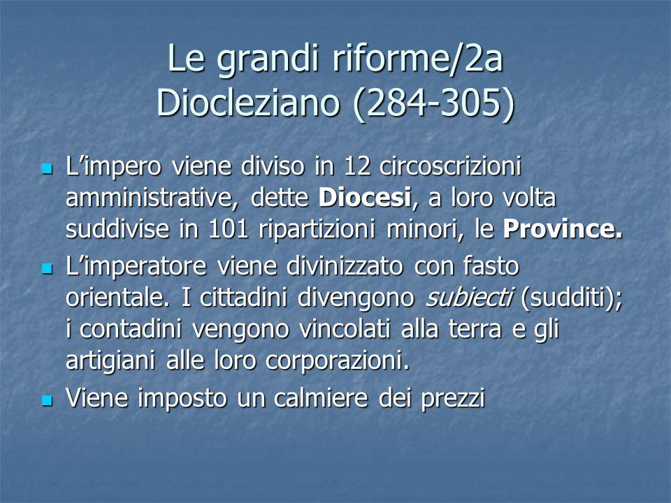 Le grandi riforme/2a Diocleziano (284-305) Limpero viene diviso in 12 circoscrizioni amministrative, dette Diocesi, a loro volta suddivise in 101 ripa