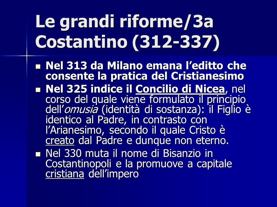 Le grandi riforme/3a Costantino (312-337) Nel 313 da Milano emana leditto che consente la pratica del Cristianesimo Nel 313 da Milano emana leditto ch