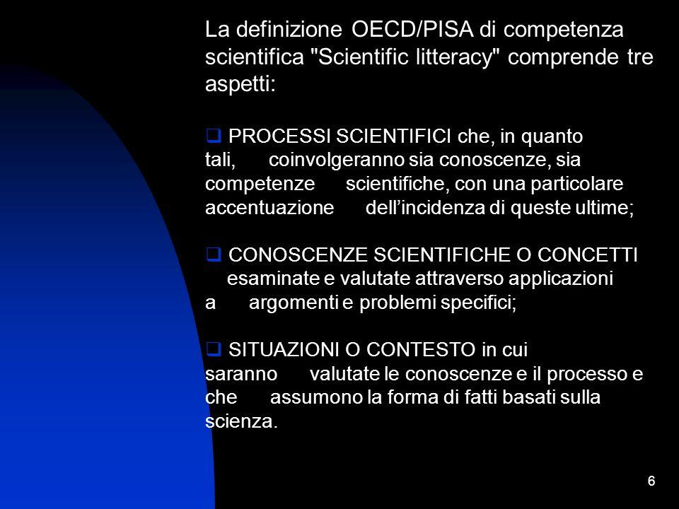 7 Il PISA che accerta le competenze scientifiche è così costruito: a.