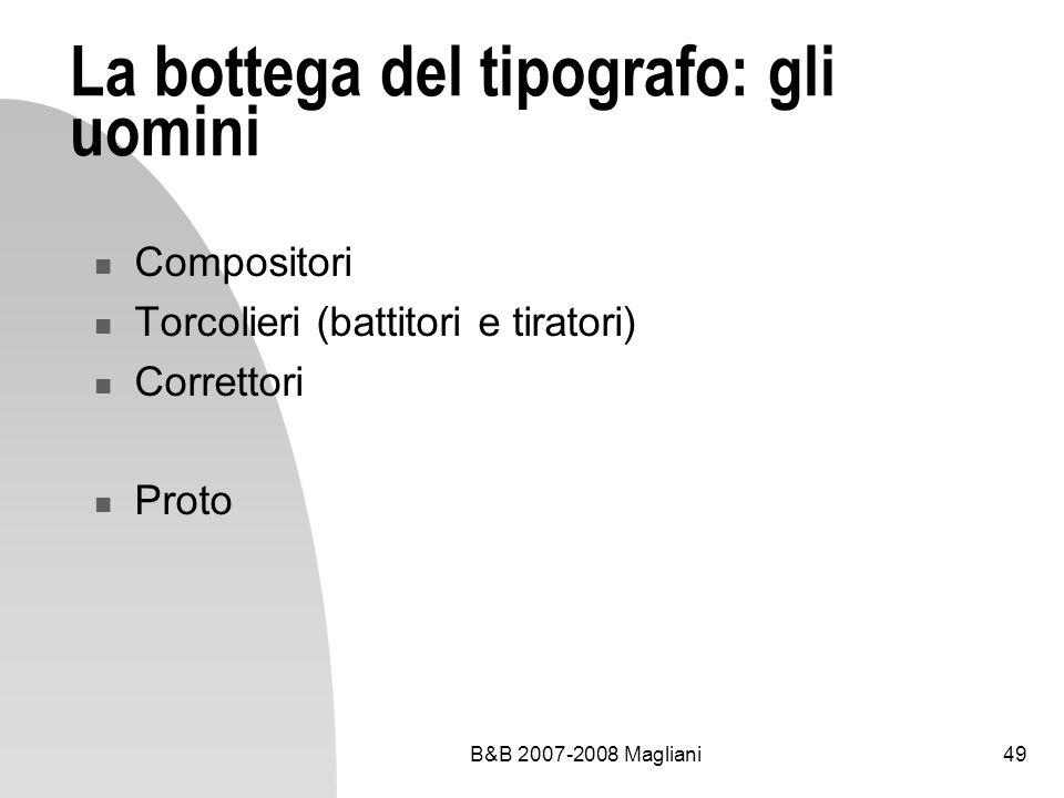 B&B 2007-2008 Magliani49 La bottega del tipografo: gli uomini Compositori Torcolieri (battitori e tiratori) Correttori Proto