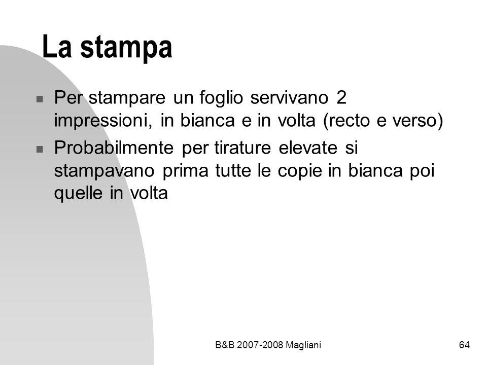 B&B 2007-2008 Magliani64 La stampa Per stampare un foglio servivano 2 impressioni, in bianca e in volta (recto e verso) Probabilmente per tirature elevate si stampavano prima tutte le copie in bianca poi quelle in volta