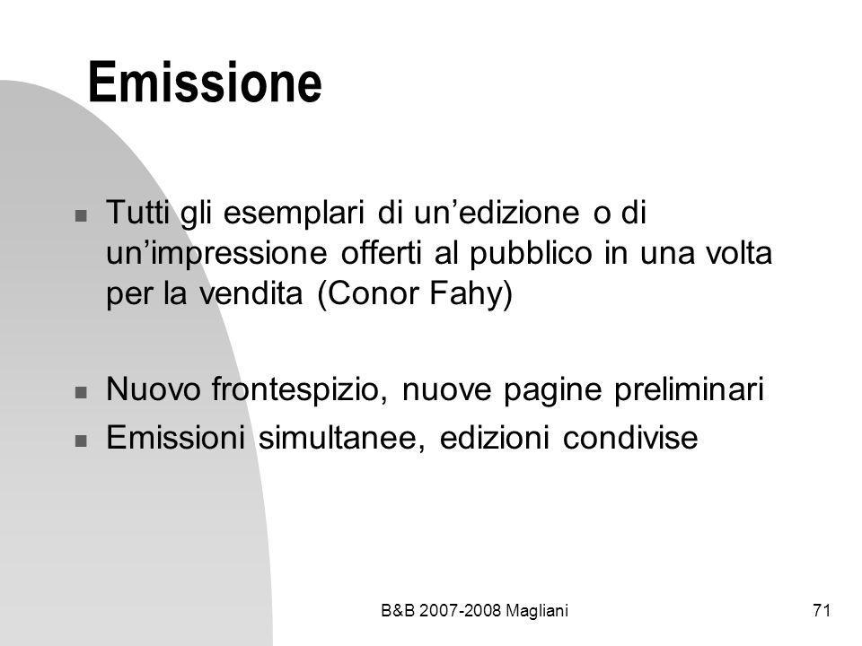 B&B 2007-2008 Magliani71 Emissione Tutti gli esemplari di unedizione o di unimpressione offerti al pubblico in una volta per la vendita (Conor Fahy) Nuovo frontespizio, nuove pagine preliminari Emissioni simultanee, edizioni condivise