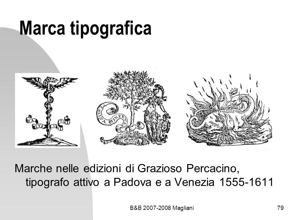 B&B 2007-2008 Magliani79 Marca tipografica Marche nelle edizioni di Grazioso Percacino, tipografo attivo a Padova e a Venezia 1555-1611