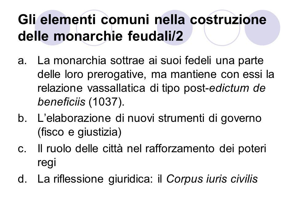Gli elementi comuni nella costruzione delle monarchie feudali/2 a.La monarchia sottrae ai suoi fedeli una parte delle loro prerogative, ma mantiene co