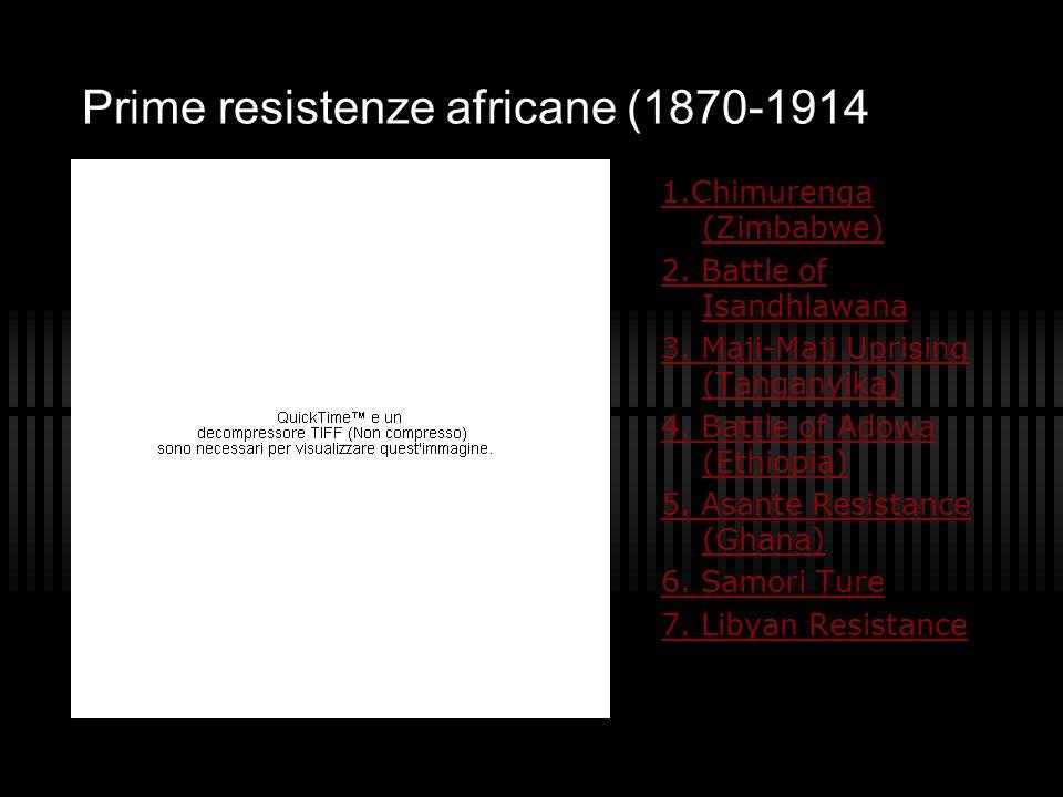 Prime resistenze africane (1870-1914 1.Chimurenga (Zimbabwe) 2. Battle of Isandhlawana 3. Maji-Maji Uprising (Tanganyika) 4. Battle of Adowa (Ethiopia