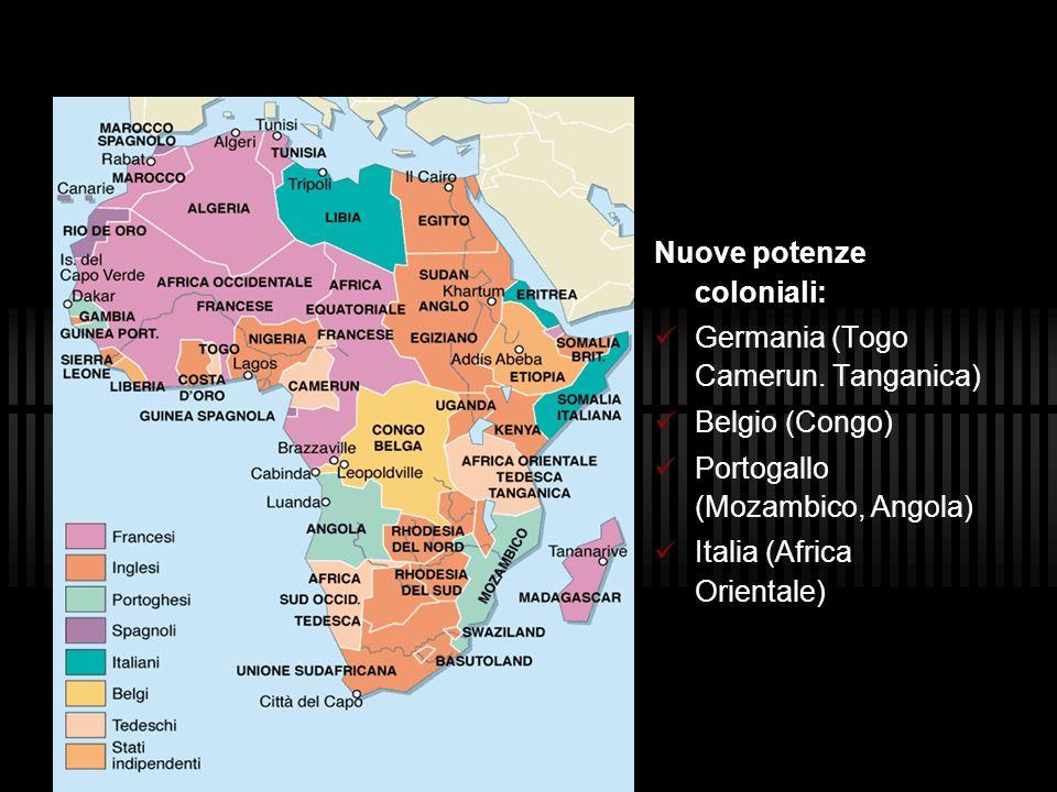 Nuove potenze coloniali: Germania (Togo Camerun. Tanganica) Belgio (Congo) Portogallo (Mozambico, Angola) Italia (Africa Orientale)