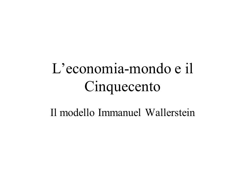 Leconomia-mondo e il Cinquecento Il modello Immanuel Wallerstein