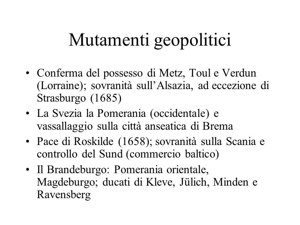 Mutamenti geopolitici Conferma del possesso di Metz, Toul e Verdun (Lorraine); sovranità sullAlsazia, ad eccezione di Strasburgo (1685) La Svezia la P