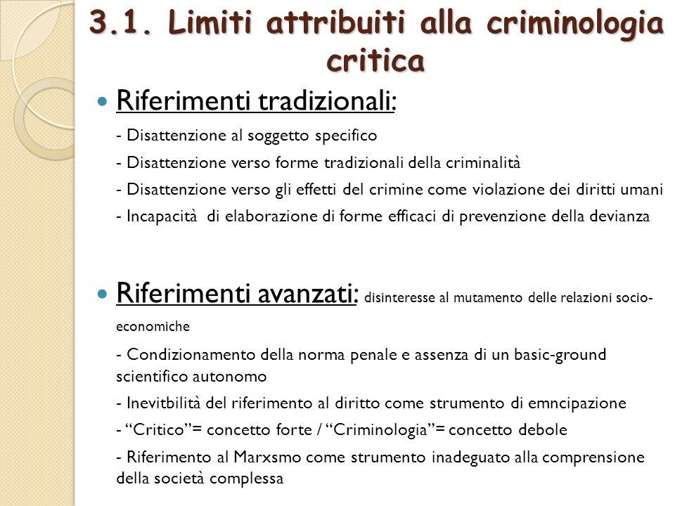 3.1. Limiti attribuiti alla criminologia critica Riferimenti tradizionali: - Disattenzione al soggetto specifico - Disattenzione verso forme tradizion