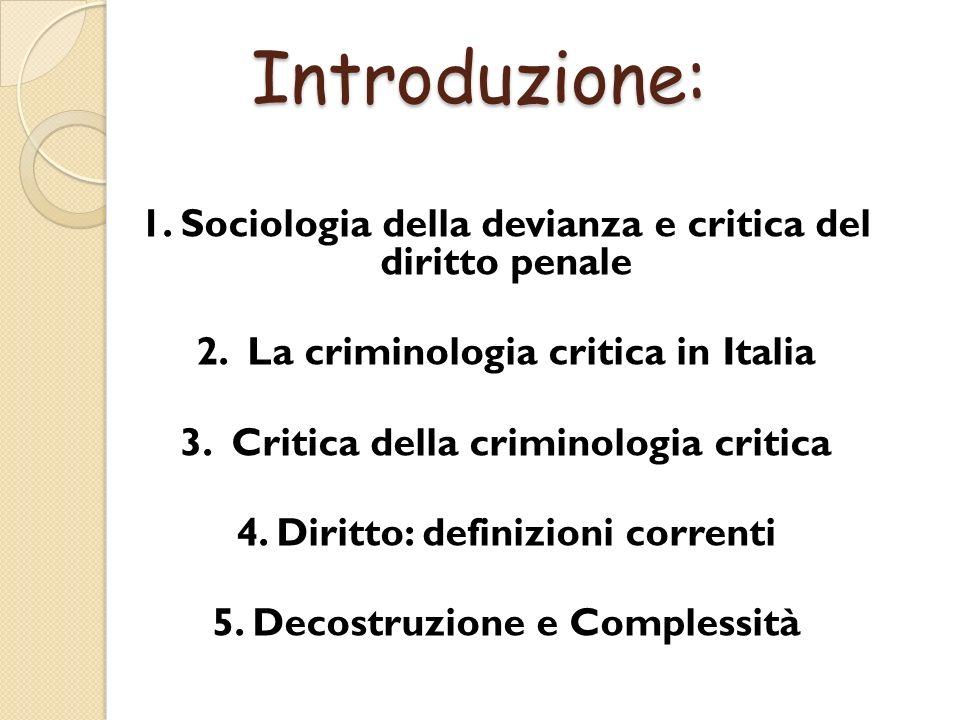 Introduzione: 1. Sociologia della devianza e critica del diritto penale 2. La criminologia critica in Italia 3. Critica della criminologia critica 4.