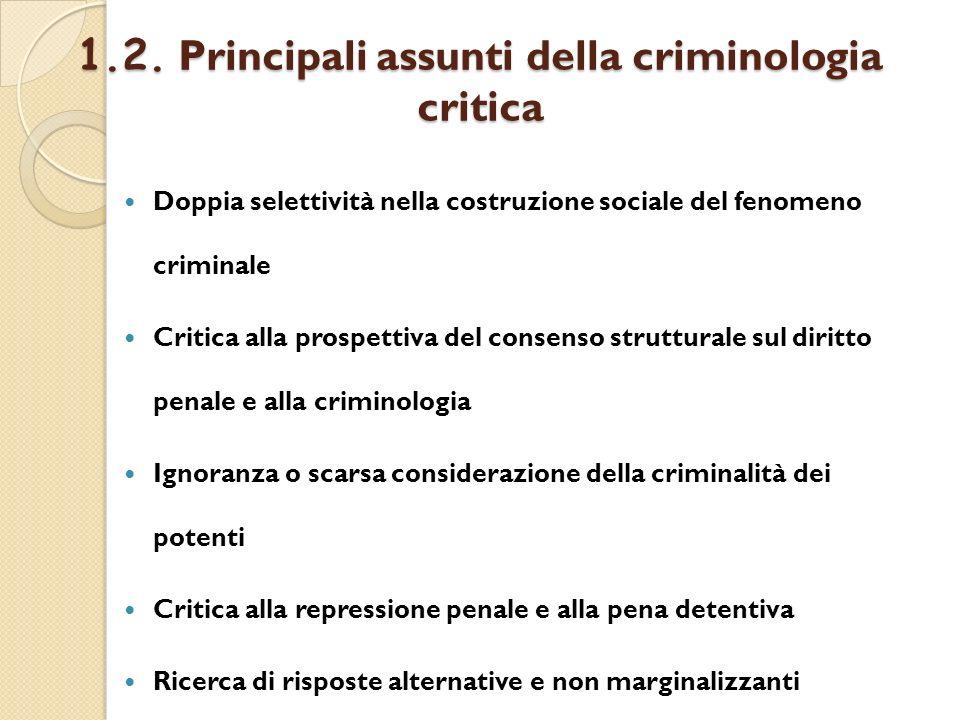 1.2. Principali assunti della criminologia critica Doppia selettività nella costruzione sociale del fenomeno criminale Critica alla prospettiva del co