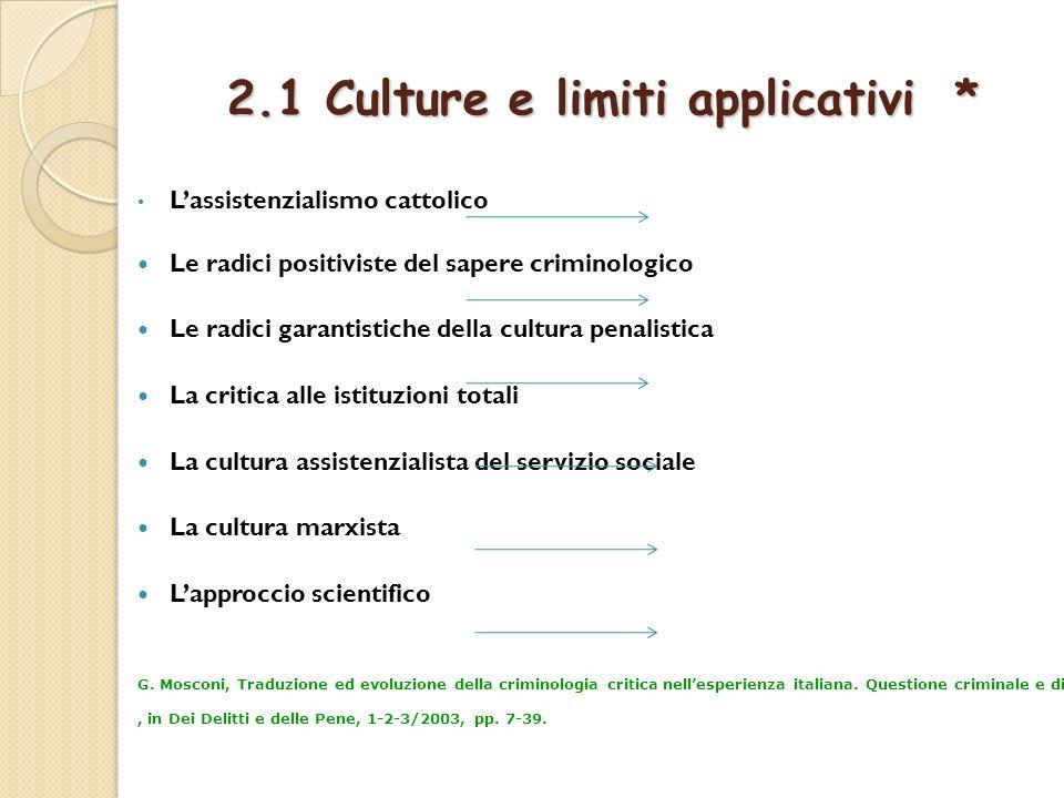 2.1 Culture e limiti applicativi * Lassistenzialismo cattolico Le radici positiviste del sapere criminologico Le radici garantistiche della cultura pe