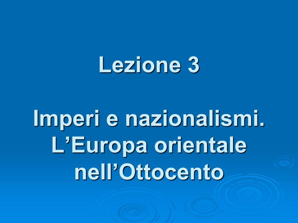 Lezione 3 Imperi e nazionalismi. LEuropa orientale nellOttocento