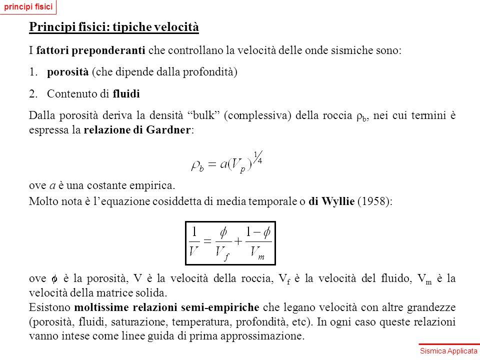 Sismica Applicata Principi fisici: tipiche velocità I fattori preponderanti che controllano la velocità delle onde sismiche sono: 1. porosità (che dip
