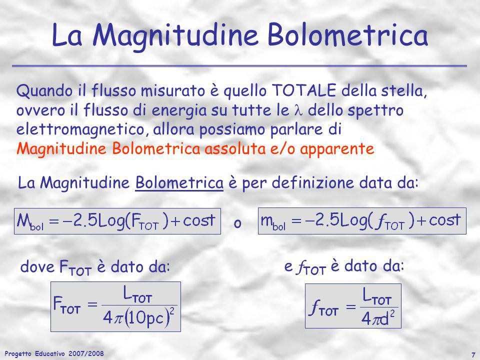 Progetto Educativo 2007/2008 7 La Magnitudine Bolometrica Quando il flusso misurato è quello TOTALE della stella, ovvero il flusso di energia su tutte