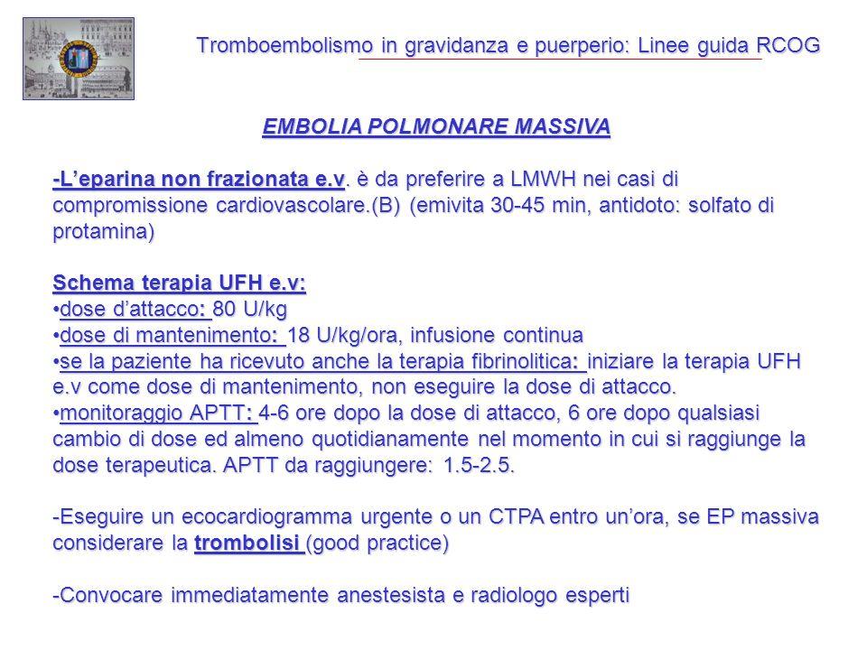Tromboembolismo in gravidanza e puerperio: Linee guida RCOG EMBOLIA POLMONARE MASSIVA -Leparina non frazionata e.v. è da preferire a LMWH nei casi di