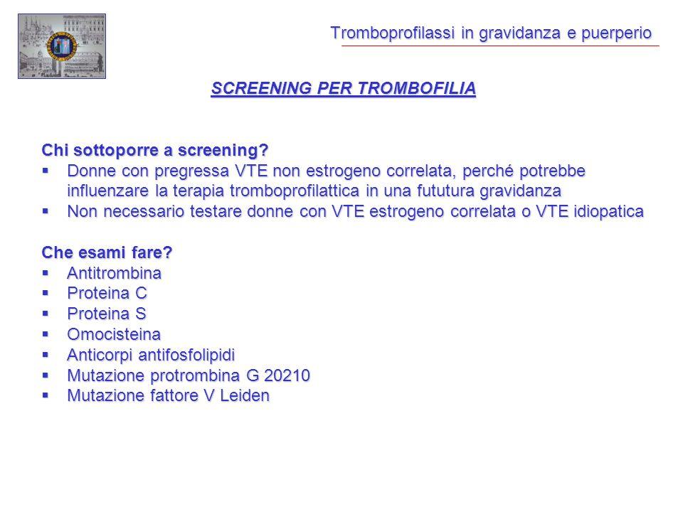 Tromboprofilassi in gravidanza e puerperio SCREENING PER TROMBOFILIA Chi sottoporre a screening? Donne con pregressa VTE non estrogeno correlata, perc