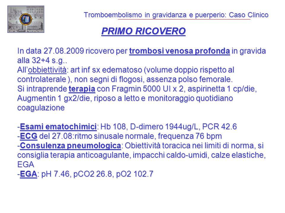Tromboembolismo in gravidanza e puerperio: Caso Clinico PRIMO RICOVERO In data 27.08.2009 ricovero per trombosi venosa profonda in gravida alla 32+4 s.g..
