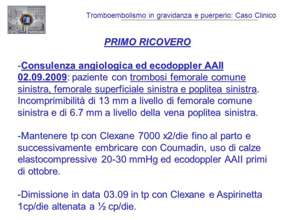 Tromboembolismo in gravidanza e puerperio: Caso Clinico PRIMO RICOVERO -Consulenza angiologica ed ecodoppler AAII 02.09.2009: paziente con trombosi fe