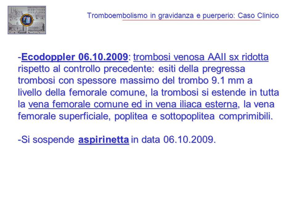 Tromboembolismo in gravidanza e puerperio: Caso Clinico -Ecodoppler 06.10.2009: trombosi venosa AAII sx ridotta rispetto al controllo precedente: esit