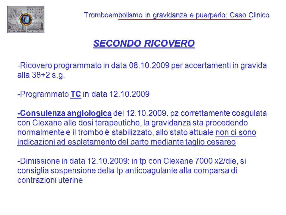 Tromboembolismo in gravidanza e puerperio: Caso Clinico SECONDO RICOVERO -Ricovero programmato in data 08.10.2009 per accertamenti in gravida alla 38+2 s.g.