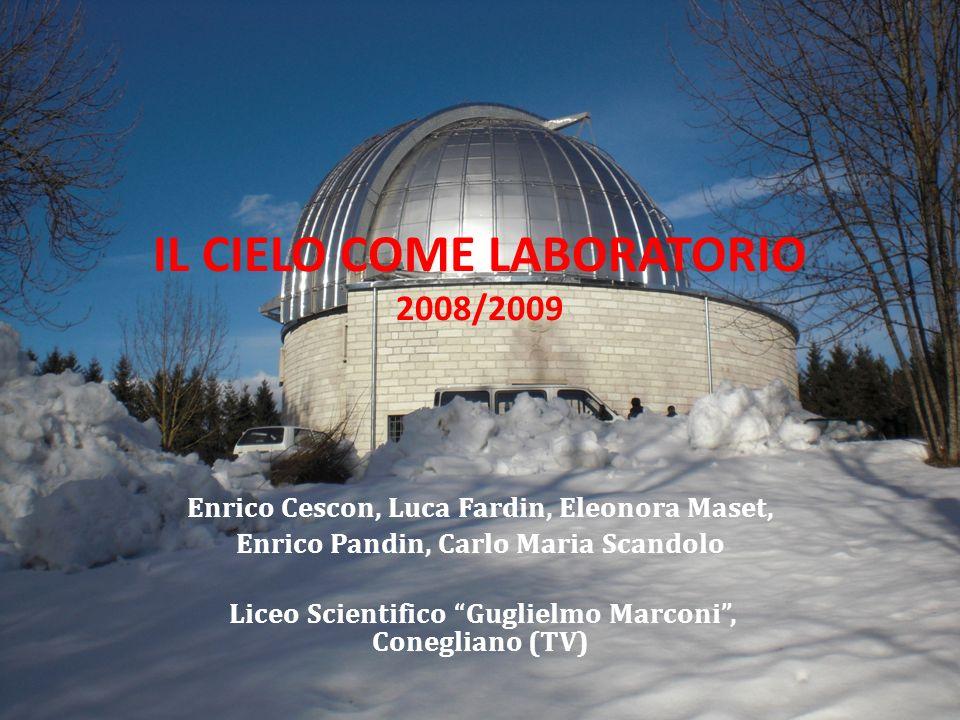 IL CIELO COME LABORATORIO 2008/2009 Enrico Cescon, Luca Fardin, Eleonora Maset, Enrico Pandin, Carlo Maria Scandolo Liceo Scientifico Guglielmo Marcon