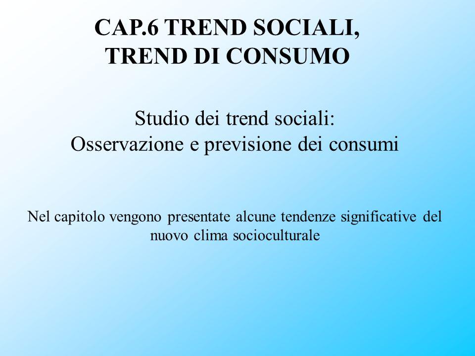 Studio dei trend sociali: Osservazione e previsione dei consumi Nel capitolo vengono presentate alcune tendenze significative del nuovo clima sociocul