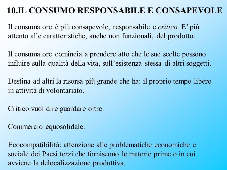10.IL CONSUMO RESPONSABILE E CONSAPEVOLE Il consumatore è più consapevole, responsabile e critico. E più attento alle caratteristiche, anche non funzi