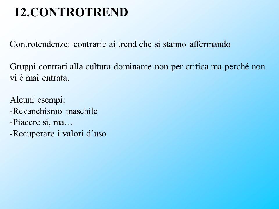 12.CONTROTREND Controtendenze: contrarie ai trend che si stanno affermando Gruppi contrari alla cultura dominante non per critica ma perché non vi è m