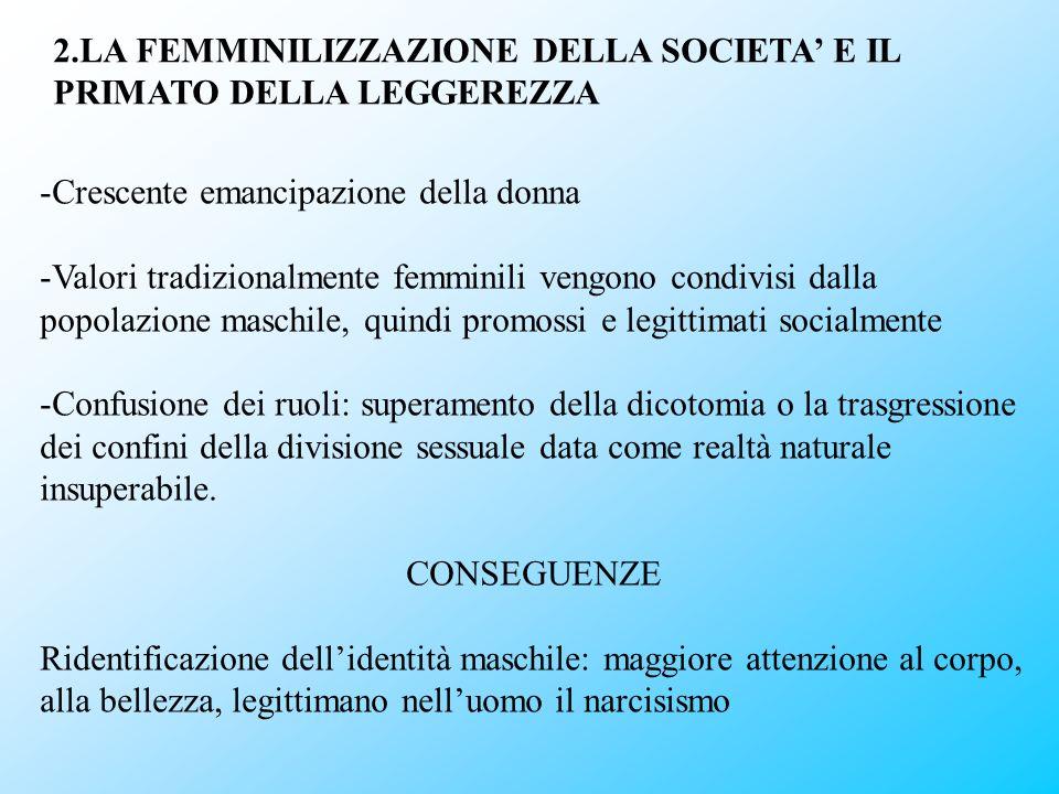 2.LA FEMMINILIZZAZIONE DELLA SOCIETA E IL PRIMATO DELLA LEGGEREZZA -Crescente emancipazione della donna -Valori tradizionalmente femminili vengono con