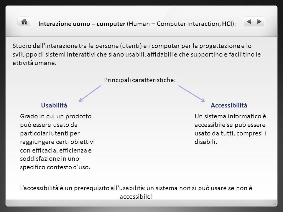 Studio dell'interazione tra le persone (utenti) e i computer per la progettazione e lo sviluppo di sistemi interattivi che siano usabili, affidabili e