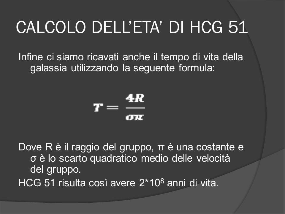 CALCOLO DELLETA DI HCG 51 Infine ci siamo ricavati anche il tempo di vita della galassia utilizzando la seguente formula: Dove R è il raggio del grupp