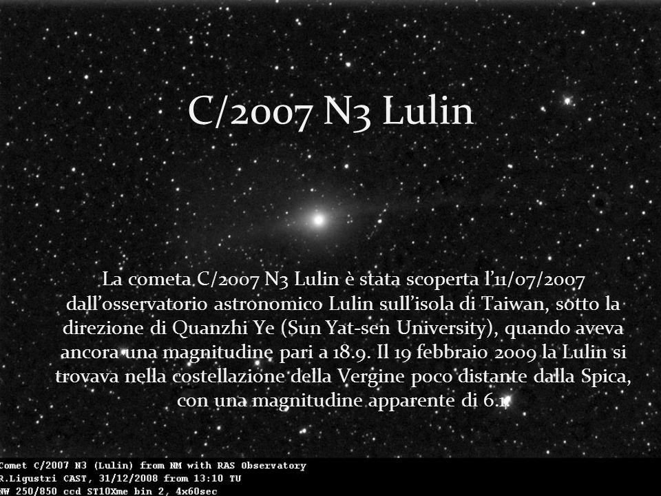 C/2007 N3 Lulin La cometa C/2007 N3 Lulin è stata scoperta l11/07/2007 dallosservatorio astronomico Lulin sullisola di Taiwan, sotto la direzione di Quanzhi Ye (Sun Yat-sen University), quando aveva ancora una magnitudine pari a 18.9.
