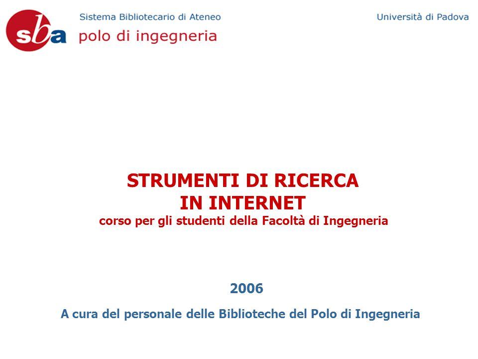 STRUMENTI DI RICERCA IN INTERNET corso per gli studenti della Facoltà di Ingegneria A cura del personale delle Biblioteche del Polo di Ingegneria 2006