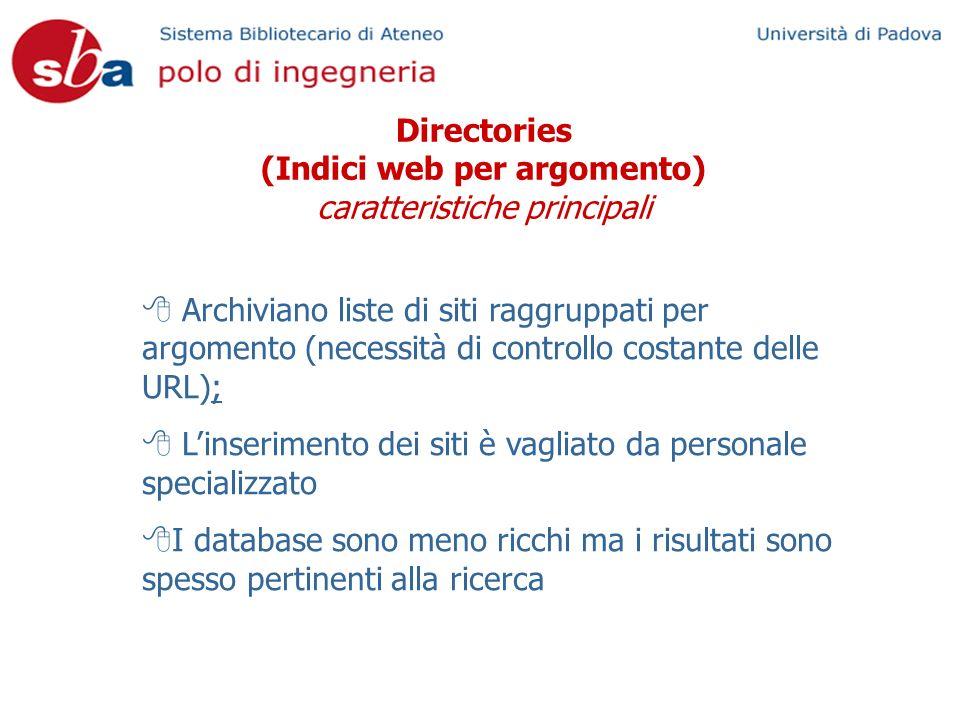 Directories (Indici web per argomento) caratteristiche principali Archiviano liste di siti raggruppati per argomento (necessità di controllo costante