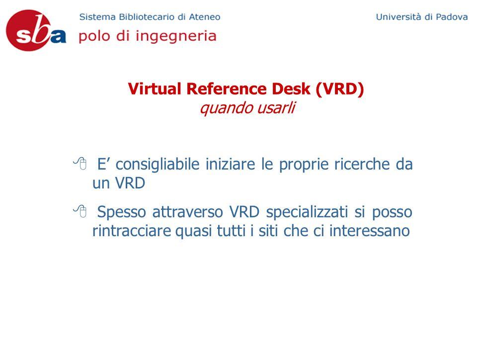 Virtual Reference Desk (VRD) quando usarli E consigliabile iniziare le proprie ricerche da un VRD Spesso attraverso VRD specializzati si posso rintracciare quasi tutti i siti che ci interessano