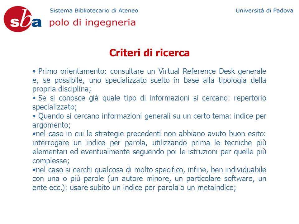 Criteri di ricerca Primo orientamento: consultare un Virtual Reference Desk generale e, se possibile, uno specializzato scelto in base alla tipologia