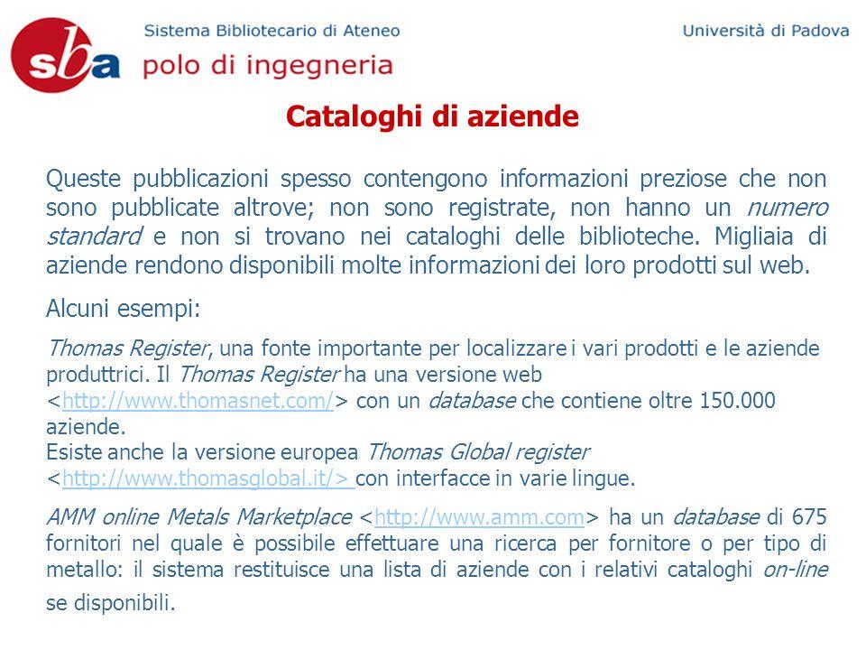 Cataloghi di aziende Queste pubblicazioni spesso contengono informazioni preziose che non sono pubblicate altrove; non sono registrate, non hanno un numero standard e non si trovano nei cataloghi delle biblioteche.