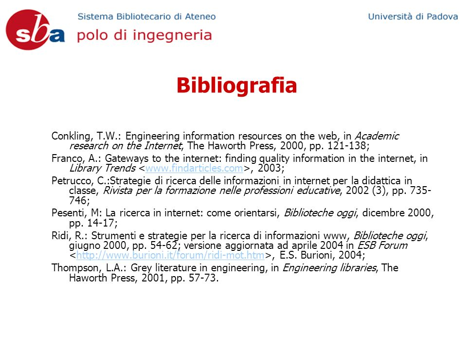 Bibliografia Conkling, T.W.: Engineering information resources on the web, in Academic research on the Internet, The Haworth Press, 2000, pp.