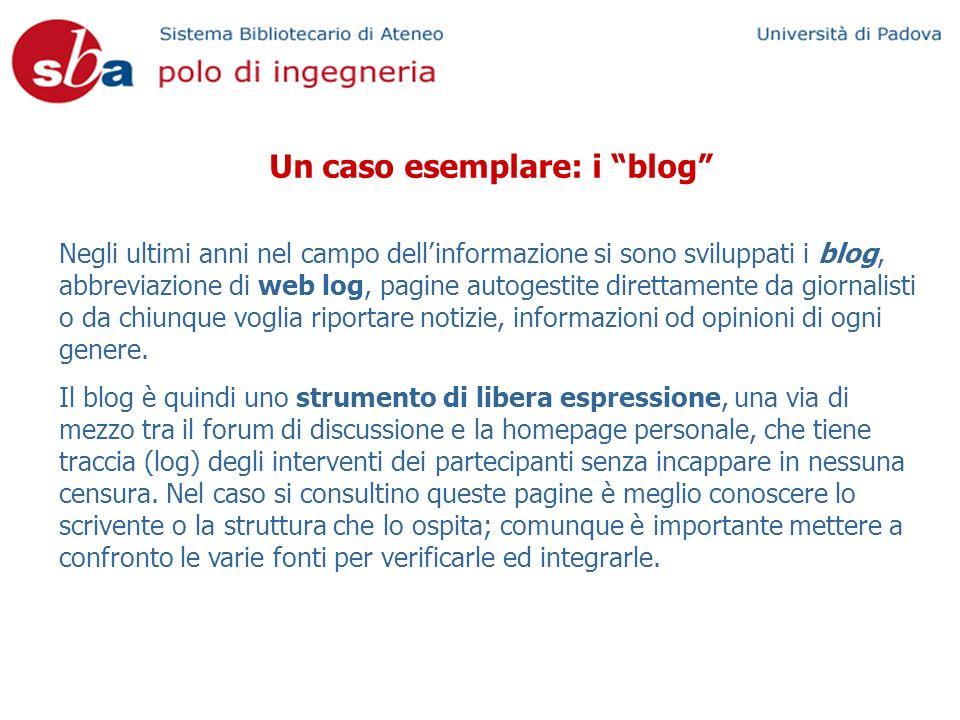 Un caso esemplare: i blog Negli ultimi anni nel campo dellinformazione si sono sviluppati i blog, abbreviazione di web log, pagine autogestite diretta