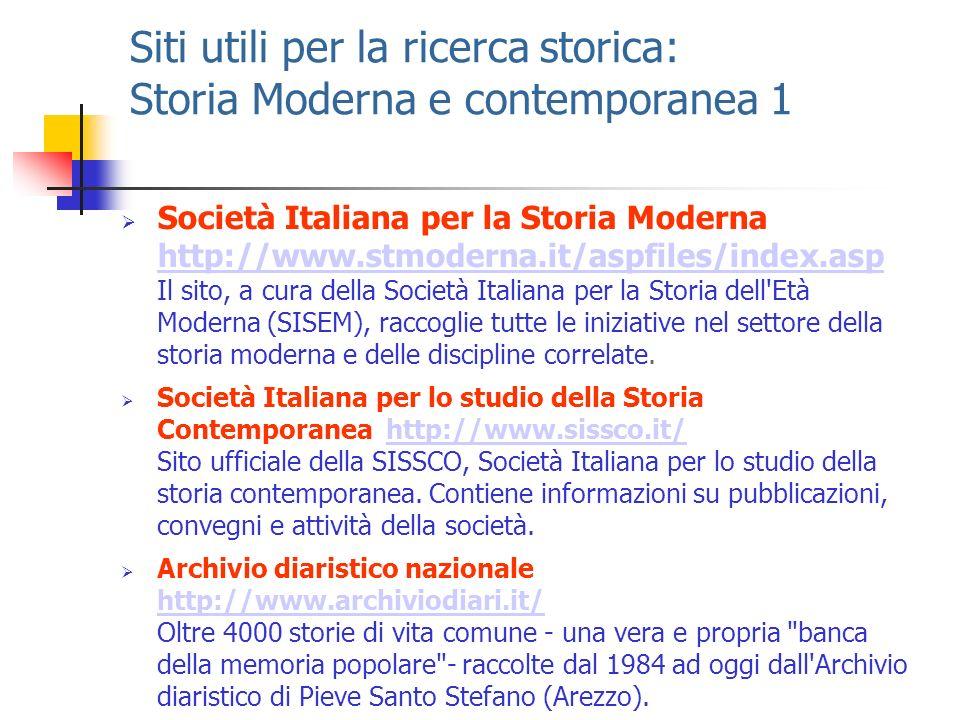Siti utili per la ricerca storica: Storia Moderna e contemporanea 1 Società Italiana per la Storia Moderna http://www.stmoderna.it/aspfiles/index.asp