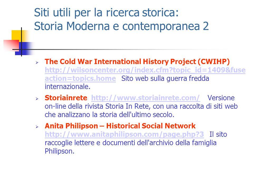 Siti utili per la ricerca storica: Storia Moderna e contemporanea 2 The Cold War International History Project (CWIHP) http://wilsoncenter.org/index.c