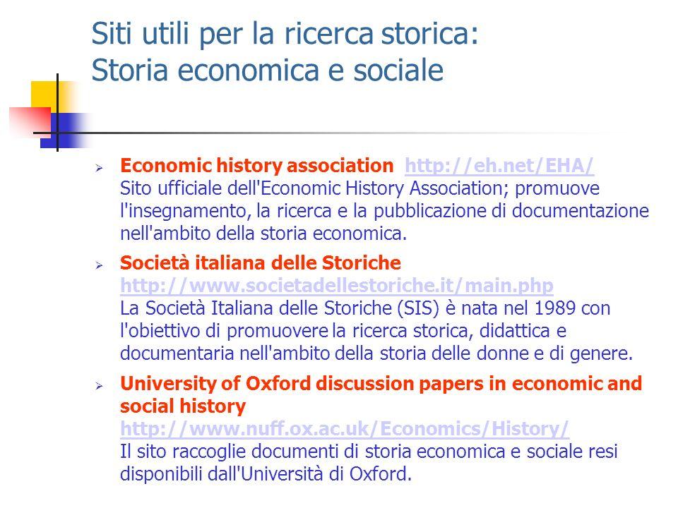 Siti utili per la ricerca storica: Storia economica e sociale Economic history association http://eh.net/EHA/ Sito ufficiale dell'Economic History Ass